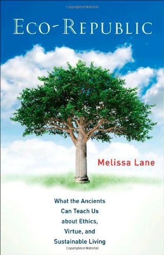 The best books on Plato - Eco-Republic: What the Ancients Can Teach Us about Ethics, Virtue, and Sustainable Living. by Melissa Lane