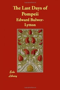 The best books on Ancient History in Modern life - The Last Days of Pompeii by E Bulwer Lytton
