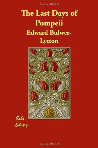 The Last Days of Pompeii by E Bulwer Lytton