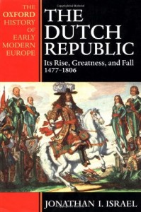 The best books on The Enlightenment - The Dutch Republic: Its Rise, Greatness, and Fall 1477-1806 by Jonathan Israel