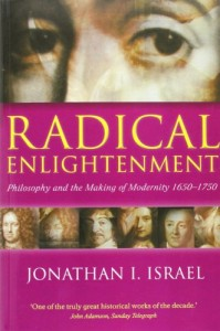 The best books on The Enlightenment - Radical Enlightenment: Philosophy and the Making of Modernity 1650-1750 by Jonathan Israel