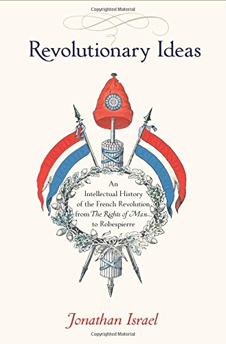 The best books on The Enlightenment - Revolutionary Ideas: An Intellectual History of the French Revolution from The Rights of Man to Robespierre by Jonathan Israel