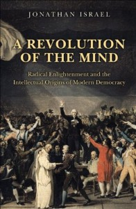 The best books on The Enlightenment - A Revolution of the Mind: Radical Enlightenment and the Intellectual Origins of Modern Democracy by Jonathan Israel