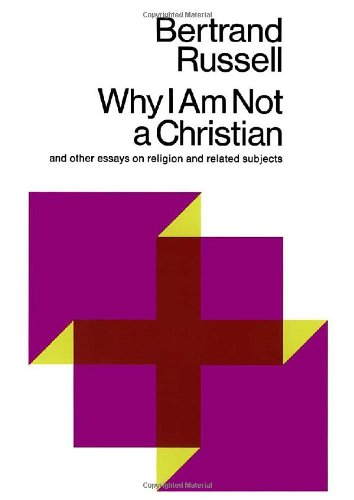The best books on Atheist Philosophy of Religion - Why I am not a Christian by Bertrand Russell