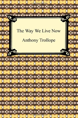 The best books on Financial Speculation - The Way We Live Now by Anthony Trollope