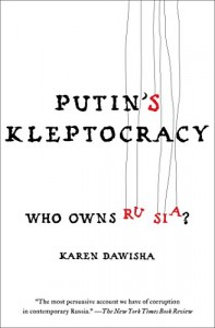 The best books on Contemporary Russia - Putin's Kleptocracy by Karen Dawisha