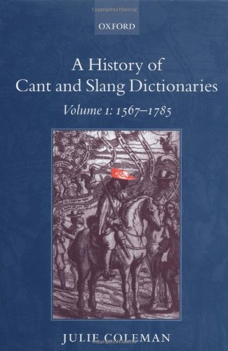 The best books on Slang - A History of Cant and Slang Dictionaries by Julie Coleman