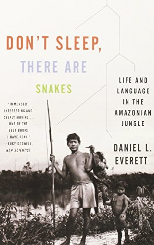 Don't Sleep, There Are Snakes: Life and Language in the Amazonian Jungle by Daniel L. Everett
