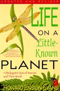 The best books on Bugs - Life on a Little Known Planet by Howard Ensign Evans