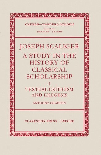 The best books on Philology - Joseph Scaliger: A Study in the History of Classical Scholarship by Anthony Grafton