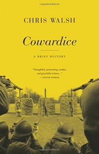 The best books on Cowardice - Cowardice: A Brief History by Chris Walsh