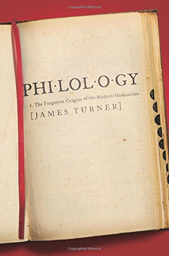 The best books on Philology - Philology: The Forgotten Origins of the Modern Humanities by James Turner