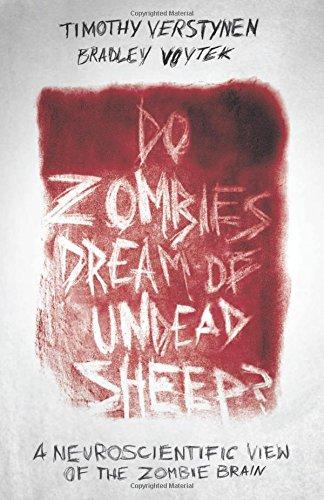 The best books on Surrealism and the Brain - Do Zombies Dream of Undead Sheep?: A Neuroscientific View of the Zombie Brain by Bradley Voytek & Bradley Voytek, Timothy Verstynen