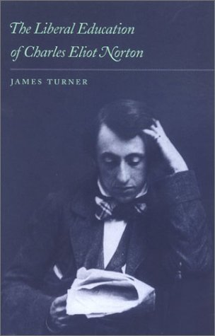The best books on Philology - The Liberal Education of Charles Eliot Norton by James Turner