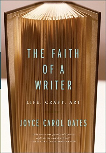 The best books on How to Write - The Faith of a Writer by Joyce Carol Oates