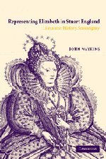 The best books on Elizabeth I - Representing Elizabeth in Stuart England by John A Watkins