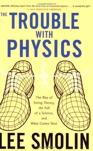 The best books on Physics and Financial Markets - The Trouble With Physics: The Rise of String Theory, The Fall of a Science, and What Comes Next by Lee Smolin