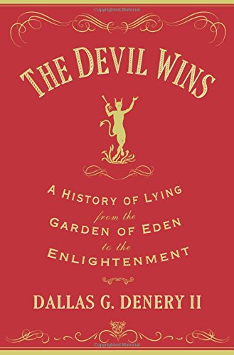 The best books on Deceit - The Devil Wins: A History of Lying from the Garden of Eden to the Enlightenment by Dallas Denery