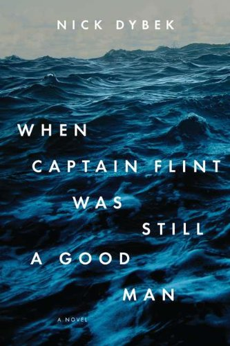 The best books on Teenage Misadventure - When Captain Flint Was Still a Good Man by Nick Dybek