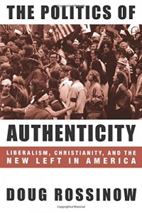 The best books on The Reagan Era - The Politics of Authenticity: Liberalism, Christianity, and the New Left in America by Doug Rossinow