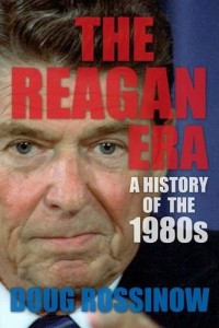 The best books on The Reagan Era - The Reagan Era: A History of the 1980s by Doug Rossinow