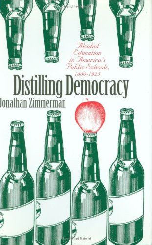 The best books on Sex Education - Distilling Democracy: Alcohol Education in America's Public Schools, 1880-1925 by Jonathan Zimmerman