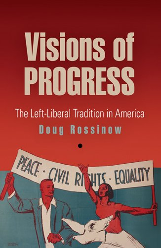 The best books on The Reagan Era - Visions of Progress: The Left-Liberal Tradition in America by Doug Rossinow