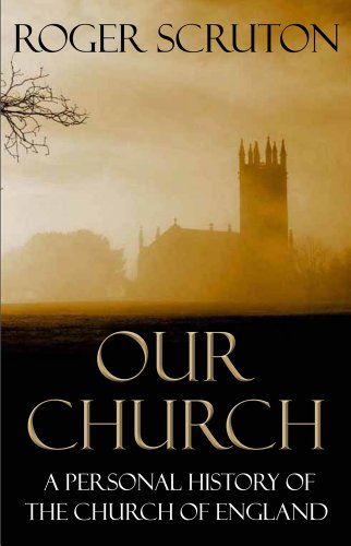The best books on The Role of Religion - Our Church: A Personal History of the Church of England by Roger Scruton