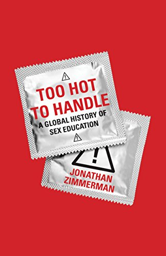 The best books on Sex Education - Too Hot to Handle: A Global History of Sex Education by Jonathan Zimmerman