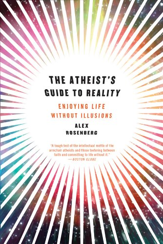 The best books on The Incompatibility of Religion and Science - The Atheist's Guide to Reality: Enjoying Life without Illusions by Alex Rosenberg