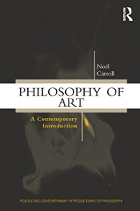 The best books on The Philosophy of Art - Philosophy of Art: A Contemporary Introduction by Noël Carroll