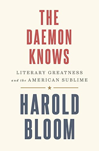 Harold Bloom recommends the best of Literary Criticism - The Daemon Knows: Literary Greatness and the American Sublime by Harold Bloom