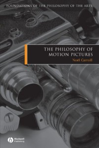 The best books on The Philosophy of Art - The Philosophy of Motion Pictures by Noël Carroll