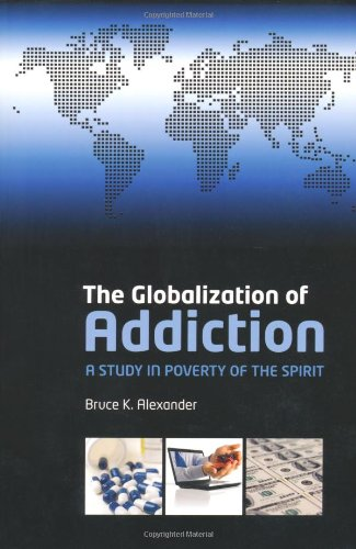 The best books on The War on Drugs - The Globalization of Addiction: A Study in Poverty of the Spirit by Bruce Alexander