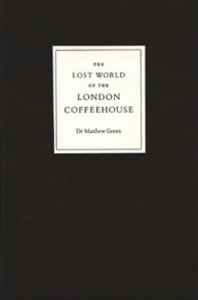 The best books on London's Addictions - The Lost World of the London Coffeehouse by Dr Matthew Green