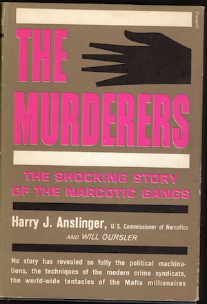 The best books on The War on Drugs - The Murderers: The Shocking Story of the Narcotic Gangs by Henry Anslinger and Will Oursler