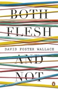 The best books on Philosophy and Sport - Both Flesh and Not by David Foster Wallace
