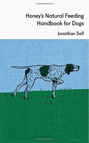 The best books on Dog Food - Honey's Natural Feeding Handbook for Dogs by Jonathan Self