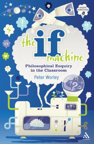 Peter Worley  recommends the best  Philosophy Books for Children: The If Machine: Philosophical Enquiry in the Classroom by Peter Worley