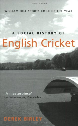 The best books on Cricket - A Social History Of English Cricket by Derek Birley