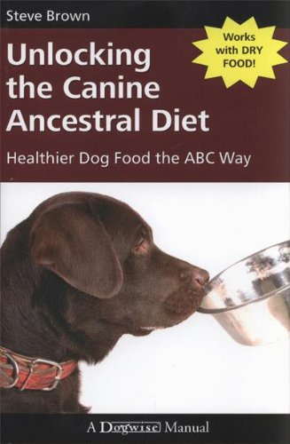 The best books on Dog Food - Unlocking the Canine Ancestral Diet by Steve Brown