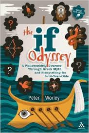 Peter Worley  recommends the best  Philosophy Books for Children: The If Odyssey: A Philosophical Journey Through Greek Myth and Storytelling for 8-16 Year-Olds by Peter Worley