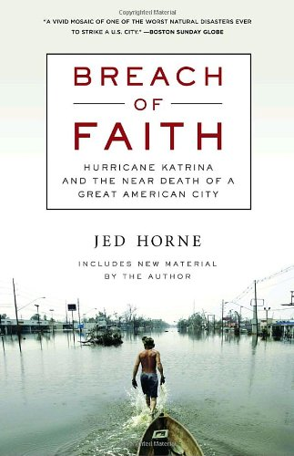 The best books on Hurricane Katrina - Breach of Faith: Hurricane Katrina and the Near Death of a Great American City by Jed Horne