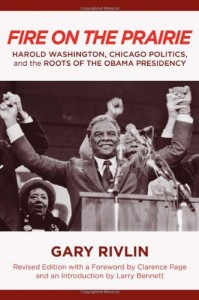 The best books on How Americans Vote - Fire on the Prairie: Harold Washington, Chicago Politics, and the Roots of the Obama Presidency by Gary Rivlin
