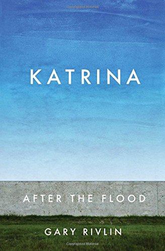 The best books on Hurricane Katrina - Katrina: After the Flood by Gary Rivlin