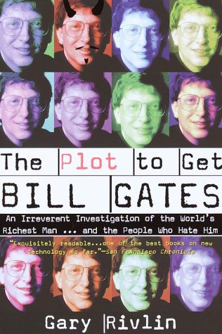 The best books on Hurricane Katrina - The Plot to Get Bill Gates: An Irreverent Investigation of the World's Richest Man... and the People Who Hate Him by Gary Rivlin
