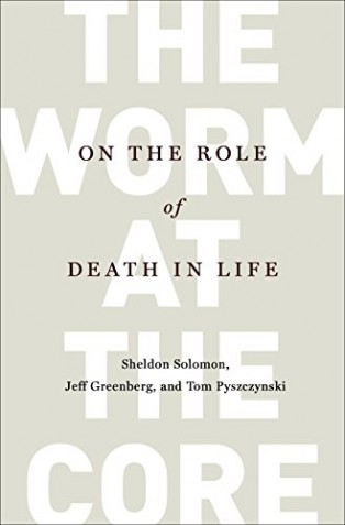 The Worm at the Core by Jeff Greenberg, Sheldon Solomon & Thomas A Pyszczynski