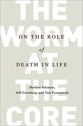 The best books on Fear of Death - The Worm at the Core by Sheldon Solomon & Thomas A Pyszczynski, Sheldon Solomon, and Jeff Greenberg