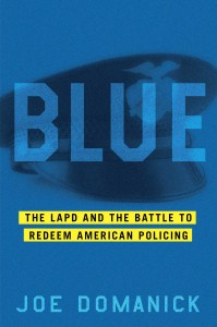 The best books on Race and American Policing - Blue: The LAPD and the Battle to Redeem American Policing by Joe Domanick
