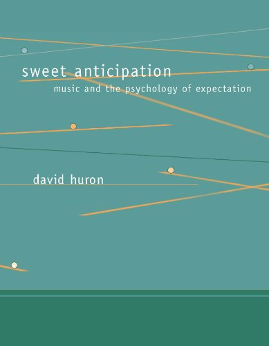 Sweet Anticipation: Music and the Psychology of Expectation by David Huron